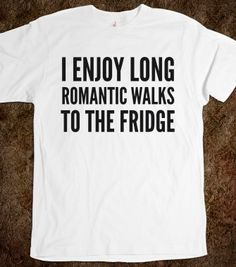I ENJOY LONG ROMANTIC WALKS TO THE FRIDGE T-SHIRT (IDC920510) - Creative Angel - Skreened T-shirts, Organic Shirts, Hoodies, Kids Tees, Baby One-Pieces and Tote Bags
