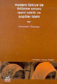 Elisabeth Özdalga - Modern Türkiye'de Örtünme Sorunu Resmi Laiklik ve Popüler İslam