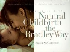 The Bradley Method...great book for natural/husband coached childbirth.  I read this & applied the techniques for the birth of my children.  My husband was an excellent coach and I also had encouragement from some amazing moms. I highly recommend this book if you want to attempt a natural birth....it can be done!!!  :)