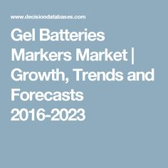 Gel Batteries Markers Market | Growth, Trends and Forecasts 2016-2023