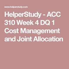 HelperStudy - ACC 310 Week 4 DQ 1 Cost Management and Joint Allocation