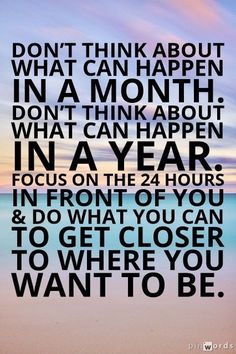 Healthy New Year's Resolution Inspiration - Focus on the 24 hours in front of you.