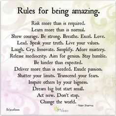 Rules for being amazing.  Risk more than is required. Learn more than is normal... ~ Robin Sharma