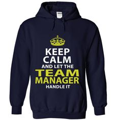 TEAM MANAGER Keep Calm And Let Me Handle It T-Shirts, Hoodies. ADD TO CART ==► https://www.sunfrog.com/No-Category/TEAM-MANAGER--Keep-calm-2930-NavyBlue-Hoodie.html?41382