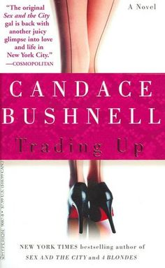 Trading Up by Candace Bushnell  ...oh man, this was the most boring book, it just kept going on and on... but looking back it might be a reflection on the life she was living