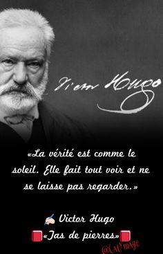 «La vérité est comme le soleil. Elle fait tout voir et ne se laisse pas regarder.» ✍🏻 Victor Hugo 📕«Tas de pierres»📕 #VictorHugo