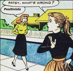 "A: ""Patsy, what's wrong?"" Patsy: ""Positivists."""