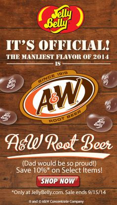 The voters have spoken and IT'S OFFICIAL: A&W Root Beer is the The Manliest Flavor of 2014 (Dad would be so proud)! For a limited time Save 10% on select A&W Root Beer flavor Jelly Belly jelly beans at JellyBelly.com. Hurry, sale ends 9/15/14.