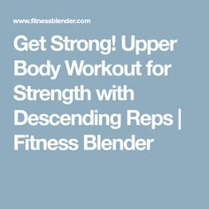 Get Strong! Upper Body Workout for Strength with Descending Reps | Fitness Blender