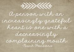 """★//(^‿^)\\✯ """"A person with an increasingly grateful heart is one with a decreasingly complaining mouth."""" § LOVE this truth! Words Quotes, Me Quotes, Funny Quotes, Crush Quotes, Great Quotes, Quotes To Live By, Inspirational Quotes, Clever Quotes, Just In Case"""