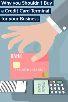 Why You Shouldn T Buy A Credit Card Terminal For Your Business Credit Card Terminal Credit Card Credit Card Terminals