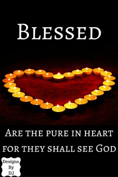 """This is the sixth beatitude taken from Matthew 5. """"Blessed are the pure in heart for they shall see God"""". Taken from the NASB Bible."""