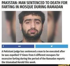 A Pakistani judge has sentenced a man to be executed alter he was expelled 17 times from 6 diflennt mosques for excessive farting during the period of the Ramadan upon: - iFunny :) Stupid Funny Memes, Funny Relatable Memes, Funny Quotes, Hilarious, Pakistan Funny, Funny Picture Jokes, Funny Stuff, Funny Pictures, Desi Memes