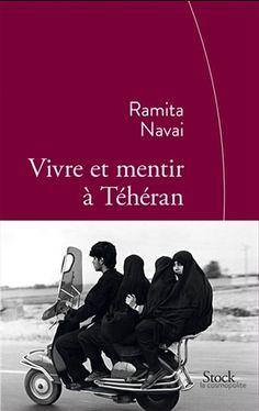 Vivre et mentir à Téhéran - RAMITA NAVAI Récit à plusieurs voix pour témoigner de la vie à Téhéran : qu'ils soient gangster, apprenti terroriste repenti, adolescente amoureuse, play-boy ou femme divorcée, tous dévoilent les mensonges nécessaires pour survivre et aimer dans l'un des régimes les plus répressifs du monde. Premier roman.