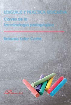 Lenguaje y práctica educativa : claves de la terminología pedagógica / Rebeca Soler Costa