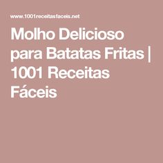Molho Delicioso para Batatas Fritas | 1001 Receitas Fáceis