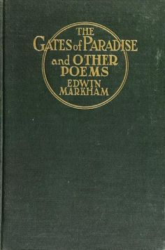 Gates of Paradise and other poems; the fourth volume of verse by Markham, Edwin, 1852-1940  Published 1920
