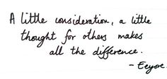 A little consideration, a little thought for others makes all the difference.