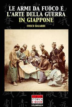 Cover title: Le armi da fuoco e l'arte della guerra in Giappone - Italia Storica Ebook