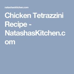 Chicken Tetrazzini Recipe - NatashasKitchen.com