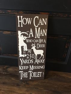 A personal favorite from my Etsy shop https://www.etsy.com/listing/294006827/how-can-a-man-who-can-hit-a-deer-keep
