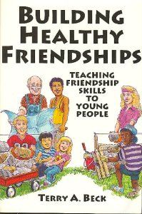 Building Healthy Friendships: Teaching Friendship Skills to Young People: Terry Beck: 9781568750736: Amazon.com: Books