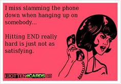 THIS IS SOOOO TRUE** I BROKE A PHONE RIGHT OFF THE WALL ONCE** LOL