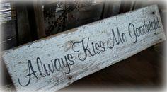 "Rustic,  Chipppy, Shabby  Cottage Chic Decor ""Always Kiss me goodnight"" barn wood sign. Wedding, Nursery, Gift. Black, white.. $25.11, via Etsy."
