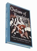 """'Outlaws Of Ravenhurst' by Sister M. Imelda Wallace, S.L. Favorite of Young and Old! For sixty years acclaimed by Catholic youth across America as the story they read and re-read and lived so vividly it remains with them always. Here is the high tension story of God's """"outlaws"""" fighting for their Catholic Faith in seventeenth-century Scotland, living that Faith to the hilt of their claymores. $24.95"""