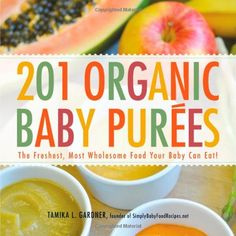 201 Organic Baby Purees: The Freshest, Most Wholesome Food Your Baby Can Eat! by Tamika L. Gardner http://www.amazon.com/dp/1440528993/ref=cm_sw_r_pi_dp_38U.ub0MNSX8M