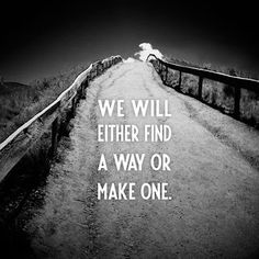 """Stubbornness Quotes #persitence """"We will either find a way or make one."""""""