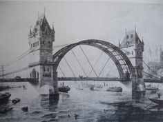The alternative designs for London Bridge, I love the one we have the best