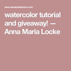 watercolor tutorial and giveaway! — Anna Maria Locke