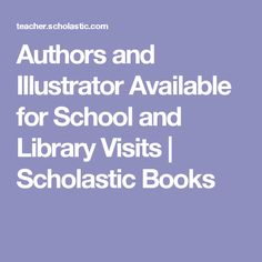 Authors and Illustrator Available for School and Library Visits | Scholastic Books