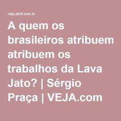 A quem os brasileiros atribuem os trabalhos da Lava Jato?   Sérgio Praça   VEJA.com
