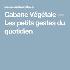 Cabane Végétale — Les petits gestes du quotidien