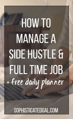 Side Hustle Tips: Managing a Side Biz & Full Time Job | The Sophisticated Gal