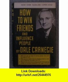 How to Win Friends and Influence People, 1964, 109th printing Dale Carnegie ,   ,  , ASIN: B0017YLE80 , tutorials , pdf , ebook , torrent , downloads , rapidshare , filesonic , hotfile , megaupload , fileserve