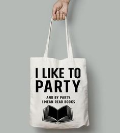 I Like To Party - For reading addicts - Totes - 1 I Love Books, Books To Read, My Books, Eclectic Books, Book Proposal, Copy Editing, Book Purse, Birthday Wishes For Myself, Love Words