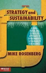 Read Strategy and Sustainability A Hardnosed and Clear-Eyed Approach to Environmental Sustainability For Business IESE Business Collection Free Mike Rosenberg, Good Books, Books To Read, Economics Books, Senior Management, Life Form, Business Money, Sustainable Development, Reading Strategies