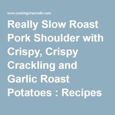 Really Slow Roast Pork Shoulder with Crispy, Crispy Crackling and Garlic Roast Potatoes : Recipes : Cooking Channel Garlic Roasted Potatoes, Roasted Potato Recipes, Pork Recipes, Savoury Recipes, Boneless Pork Shoulder, Pork Shoulder Roast, Slow Roast Pork, Pickled Carrots, Pork Rinds
