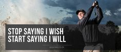 Stop saying I wish Start saying I will! #golfcourse #golf #liveandlearn #life