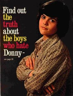 Donny Osmond..My first love & still love him.Please check out my website thanks. www.photopix.co.nz