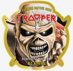Trooper beer created by rock band Iron Maiden, brewed by Robinsons. SWEDISH TROOPER GETS A NEW LABEL. Due to local Swedish government alcohol & marketing act which do not allow elements of war, weapons or aggression to be featured on alcoholic product we were unable to sell TROOPER beer to our fans in Sweden unless we modified the label artwork.