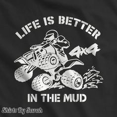 Mud T-Shirt 4X4 Four Wheeler TShirts Life Is by ShirtsBySarah