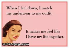 when-down-match-underwear-outfit-makes-feel-have-life-together-ecard