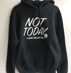 Not Today I have Volleyball. How many time have you had to say this?We love this new addition to our Volleyball Apparel line.Makes a great gift for your volleyball player!Comes in many colors and in youth and adult sizes.Product ounce, 50 50 c Volleyball Sweatshirts, Funny Volleyball Shirts, Volleyball Workouts, Volleyball Outfits, Volleyball Quotes, Volleyball Players, Basketball Outfits, Volleyball Gifts, Girls Basketball