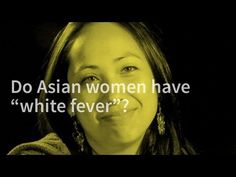 "Independent Lens | Do Asian Women Have ""White Fever""? 