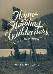 :: Home in the Howling Wilderness: Settlers and the Environment in Southern New Zealand, cover design by Kalee Jackson ::