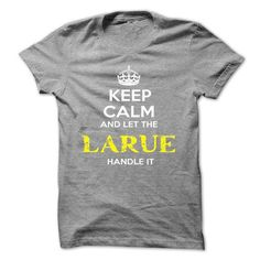 Keep Calm And Let LARUE Handle It - #gifts #college gift. SECURE CHECKOUT => https://www.sunfrog.com/Automotive/Keep-Calm-And-Let-LARUE-Handle-It-soagazzkec.html?68278